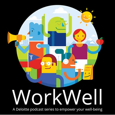 Workwell A Well Being Podcast Series Deloitte Us