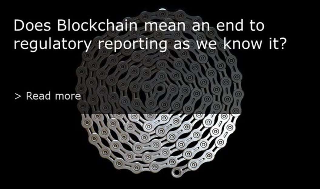 Does Blockchain mean an end to regulatory reporting as we know it?