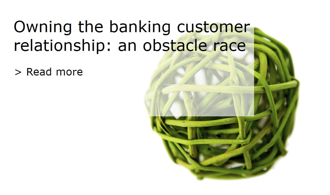 Owning the banking customer relationship: an obstacle race